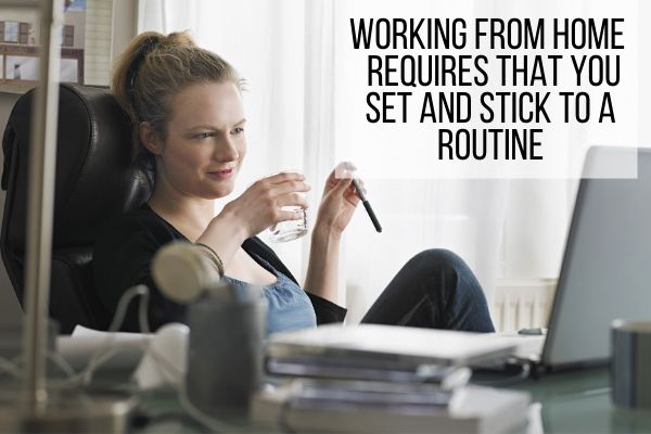 working from home requires that you set a routine