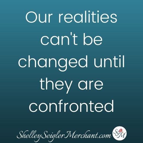 our realities can't be changed  until they are confronted